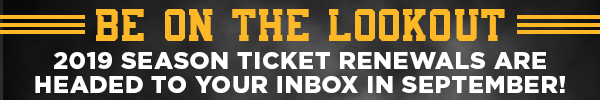 Be on the lookout - 2019 Season Ticket Renewals are headed to your inbox in September!
