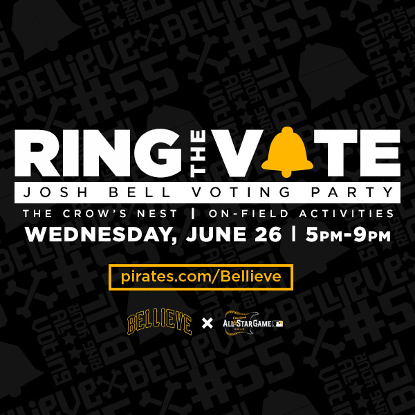Ring the Vote Josh Bell Voting Party - Stop by PNC Park on Wednesday, June 26 from 5-9 p.m. Come down to vote, run the bases, play Super Bucco Run, enjoy games & discounted concessions in the Crow's Nest, win Josh Bell memorabilia and more! Plus the Pirates vs. Astros game will be shown on the scoreboard starting at 8:10.